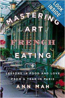 Mastering the Art of French Eating: Lessons in Food and Love from a Year in Paris: Ann Mah
