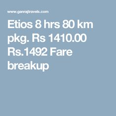 Etios 8 hrs 80 km pkg. Rs 1410.00  Rs.1492  Fare breakup