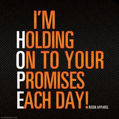 I AM HOLING ON TO YOUR PROMISES EACH DAY!  -Risen Apparel www.shoprisen.com