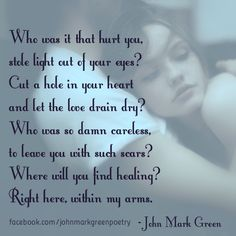 Who Was It That Hurt You - love poetry by John Mark Green #johnmarkgreenpoetry #johnmarkgreen #love #healing #arms #heart #poem