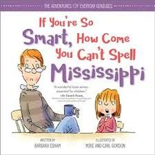Buy If You're So Smart, How Come You Can't Spell Mississippi by Barbara Esham at Mighty Ape NZ. Age range 4 to 8 Katie always thought her dad was smart-he is one of the busiest attorneys in town! Spelling Lists, Spelling Words, Ar Reading Levels, Mississippi, Hate School, Little Girl Names, Good Readers, Dyslexia, School Classroom