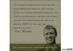 Paul Washer- coming persecution, Christ is enough Christian Life, Christian Quotes, Christian Living, Paul Washer Quotes, 5 Solas, Soli Deo Gloria, Reformed Theology, And So It Begins, Jesus Is Lord