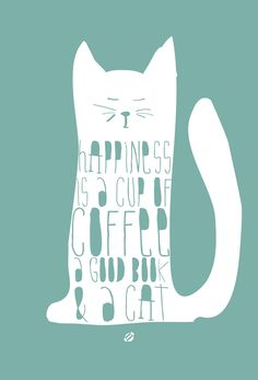 Happiness is a cup of coffee, a good book and a cat. LostBumblebee ©2014 HAPPINESS Free Printable- Personal use only.