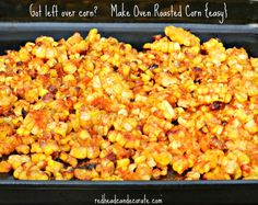 Leftover Oven Roasted Corn - Redhead Can Decorate Corn Recipes, Side Recipes, Vegetable Recipes, Leftover Corn On The Cob Recipe, Leftovers Recipes, Dinner Recipes, Corn In The Oven, Oven Roasted Corn, Savarin