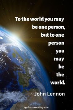 To the World You May be One Person, But to One Person You May Be the World ∼John Lennon Beatles Song Quotes, Song Lyric Quotes, Music Quotes, Singing Quotes, Quotes Quotes, Inspirational Song Lyrics, Great Song Lyrics, Motivational Song Lyrics, Funny Song Lyrics