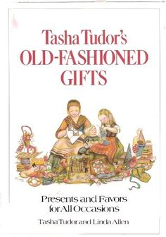 Tasha Tudor's Old-Fashioned Gifts.  Such a wonderful book.  Repinned by www.mygrowingtraditions.com