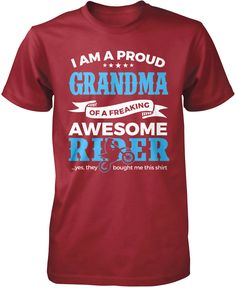 I am a proud Grandma of a freaking awesome rider ...yes, they bought me this t-shirt The perfect t-shirt for any proud motocross grandma. Order yours today! Premium, Women's Fit & Long Sleeve T-Shirts
