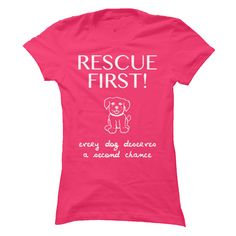 Dont you think every dog deserves a second chance? Wouldnt the world be a better place if everyone who wants a dog thinks Rescue First?    Theres a wonderful dog out there for everyone, waiting to be rescued. Unique design, not sold in stores.