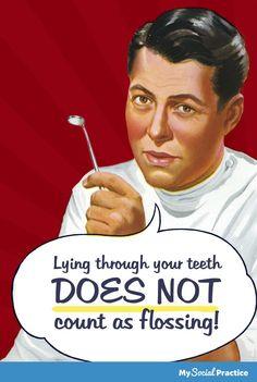 kitsch dental advice poster Lying through your teeth does NOT count as flossing. Dental Jokes, Dentist Humor, Dental Facts, Dental Humour, Nurse Humor, Children's Dental, Plaza Dental, Funny Dentist, Dental Offices