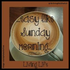 Easy like Sunday morning quote via Living Life on Facebook at www.Facebook.com/LivingLife2theFull