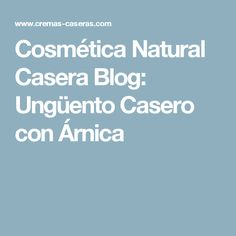 Cosmética Natural Casera Blog: Ungüento Casero con Árnica