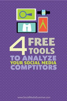 four free tools to analyze your social media competitors
