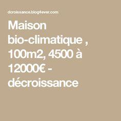 Maison bio-climatique , 100m2, 4500 à 12000€ - décroissance How To Plan, Alternative, Deco, Composting Toilet, Green Building, Woodwind Instrument, Decor, Deko, Decorating