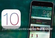 iOS 10 ¿Cuándo estará disponible la versión final para iPhone y iPad?