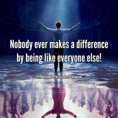 Nobody ever makes a difference by being like everyone else!  - P.T. Barnum in The Greatest Showman