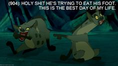 [Image: The hyenas from the Lion King]  (904): HOLY SHIT HE'S TRYING TO EAT HIS FOOT. THIS IS THE BEST DAY OF MY LIFE.