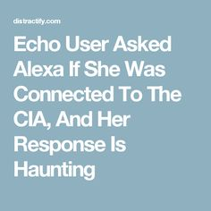 Echo User Asked Alexa If She Was Connected To The CIA, And Her Response Is Haunting