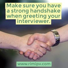Have a job interview? Make sure you have a strong handshake when greeting your interviewer.