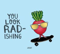 You look RADishing!!! LoL
