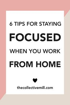 6 Tips for Staying Focused When You Work From Home: As a blogger, freelancer, or entrepreneur, it can be easy to lose focus and get swept up in doing other things at work. Especially when your office is ALSO your home. Check out this article to find out 6 tips that will keep your day distraction-free so you can get more done. TheCollectiveMill.com