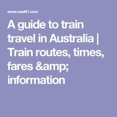A guide to train travel in Australia   Train routes, times, fares &  information