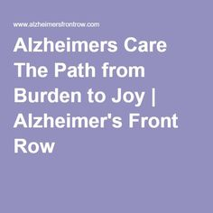 Alzheimers Care The Path from Burden to Joy | Alzheimer's Front Row