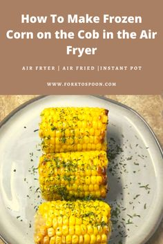 Growing up, I was not much of a corn gal. My mother came from Italy, so Italians did not have a huge amount of experience cooking corn on the cob. New Air Fryer Recipes, Air Frier Recipes, Air Fryer Dinner Recipes, Whole30 Recipes Lunch, Corn Recipes, Ninja Recipes, Air Fried Food, Fried Corn, How To Cook Corn