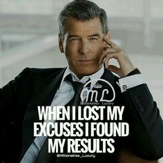 When I lost my excuses I found my results.