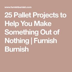25 Pallet Projects to Help You Make Something Out of Nothing | Furnish Burnish