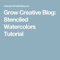 Grow Creative Blog: Stenciled Watercolors Tutorial