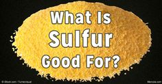 Sulfur is crucial to many of the most important functions in your body, including joint health, insulin function and energy production. http://articles.mercola.com/sites/articles/archive/2016/05/16/sulfur-in-the-body.aspx