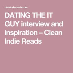 DATING THE IT GUY interview and inspiration – Clean Indie Reads