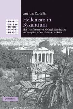 Hellenism in Byzantium (Greek Culture in the Roman World) by Kaldellis. $18.36. 481 pages. Publisher: Cambridge University Press; 1 edition (February 1, 2008)