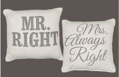 Mr. Right, Mrs. ALWAYS Right Pillows - Decor Steals (one deal a day) ~Enjoy Today's Steal from DECOR STEALS www.decorsteals.com previously WUSLU