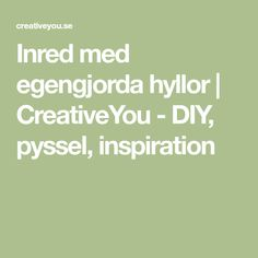 Inred med egengjorda hyllor   CreativeYou - DIY, pyssel, inspiration