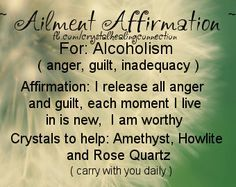 Ailment Affirmation and crystals to help Alcoholism xo Jenna www.thecrystalhealingconnection.com