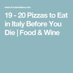 19 - 20 Pizzas to Eat in Italy Before You Die | Food & Wine