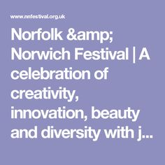 Norfolk & Norwich Festival | A celebration of creativity, innovation, beauty and diversity with jazz, classical music, comedy and dance.
