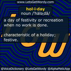 holiday 12/23/2016 GFX Definition of the Day hol·i·day noun /ˈhäləˌdā/ a day of #festivity or #recreation when no work is done. characteristic of a holiday; #festive #LetsGetWordy #dailyGFXdef #holiday