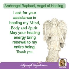 Archangel Raphael can help heal so much more than just your body. Ask for his assistance, and feel the release. ~ Karen Borga