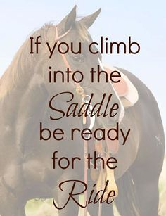 Be ready for the ride   #cowgirl #quotes #cowgirlquotes   http://www.islandcowgirl.com/