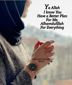 Photo by آفرینafreen on July L'image contient peut-être : une personne ou plus, texte possible qui dit 'Ya Allah I know You Have a Better Plan For Me, Alhamdulillah For Everything Silent girl miss affy afreen' Muslim Couple Quotes, Muslim Love Quotes, Beautiful Islamic Quotes, Women In Islam Quotes, Religion Quotes, Islam Women, Islam Religion, Love My Parents Quotes, Cute Quotes For Girls