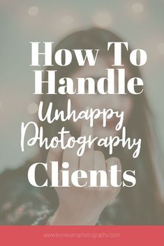 How To Handle Unhappy Photography Clients — Kori Evans Photography Business Ethics, Business Goals, Business Planning, Business Ideas, Photography Camera, Photography Business, Photography Tips, Photography Marketing, Photography Studios