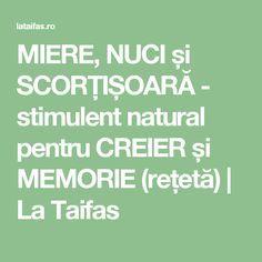 MIERE, NUCI și SCORȚIȘOARĂ - stimulent natural pentru CREIER și MEMORIE (rețetă) | La Taifas