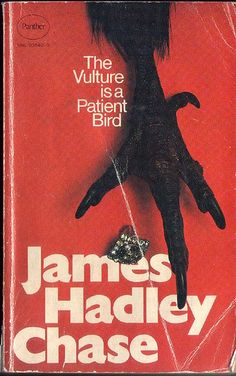 The vulture is a patient bird - James Hadley Chase - my all time fav