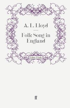 Folk Song in England by A.L. Lloyd An inspirational left wing reading of traditional folk culture, particularly in challenging the rural perspective of the early fieldworkers such as Cecil Sharp and validating the concept of urban or industrial folk music. Classic.