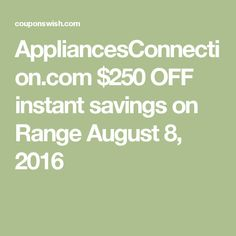 AppliancesConnection.com $250 OFF instant savings on Range August 8, 2016