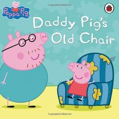 Peppa Pig: Daddy Pig's Old Chair, http://www.amazon.co.uk/dp/184646949X/ref=cm_sw_r_pi_awd_kGc3sb03J9AP8