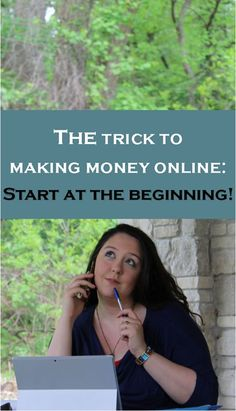 Looking to make money online? Start at the beginning! Make Money Blogging, make money online, monetize my blog, passive income, online marketing