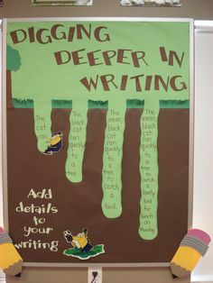 Digging deeper in writing bulletin board: this bulletin board goes along with our study of writing sentences at the beginning of the year (adding details, etc.).